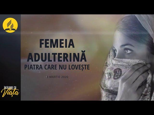 Intalnire cu Viata: Femeia adulterina - Piatra care nu loveste