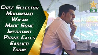Chief Selector Muhammad Wasim Made Some Important Phone Calls Earlier Today   PCB   MA2E