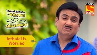Your Favorite Character | Jethalal Is Worried About Champaklal | Taarak Mehta Ka Ooltah Chashmah