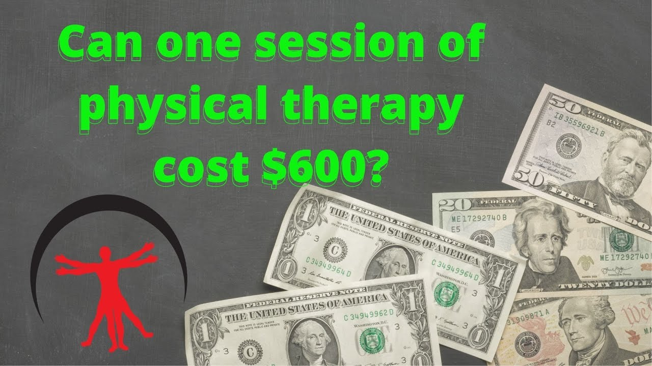 Can my physical therapy session really cost $600?