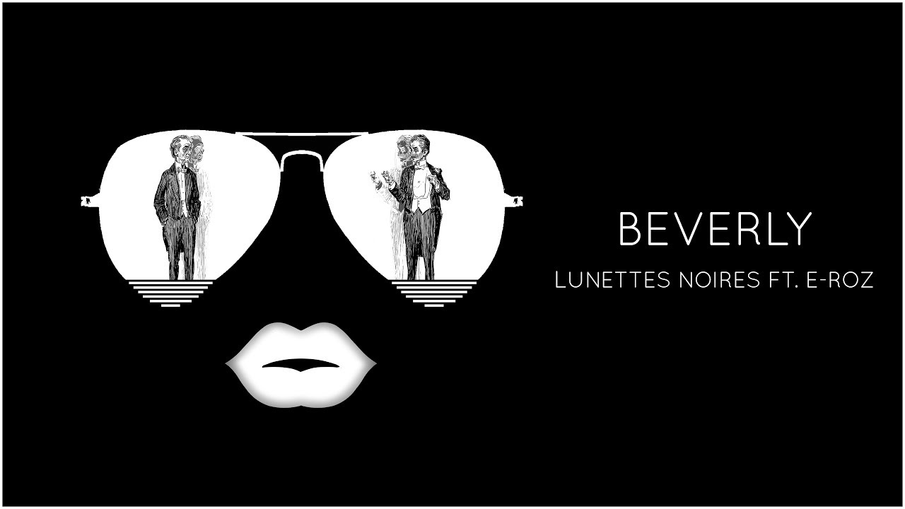 Lunettes Noires - Beverly (ft. E-Roz) - YouTube acdd7df1e9a0