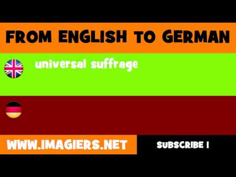 FROM ENGLISH TO GERMAN = universal suffrage