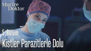 Kistler parazitlerle dolu - Mucize Doktor 5. Bölüm