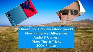 Huawei P20 Pro Review after 6 weeks with new firmware and with 300+ photos