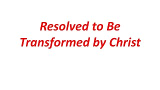 Resolved To Be Transformed By Christ (Luke 19:1-10)