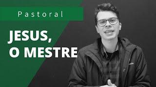 JESUS, O MESTRE | Rev. Leonardo Tobias