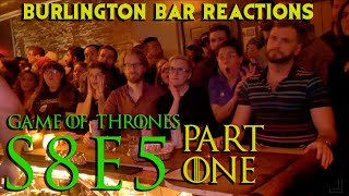 Game Of Thrones // Burlington Bar Reactions // S8E5 Part ONE Reaction!!!