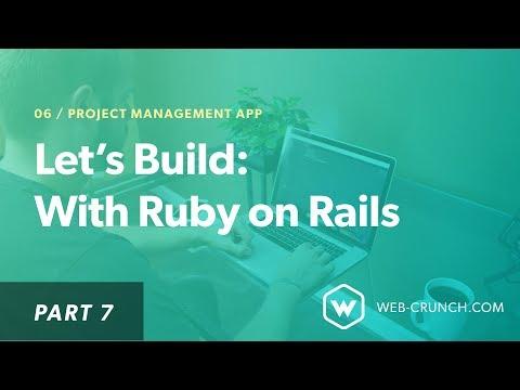 Let's Build: With Ruby on Rails - Project Management App - Part 7
