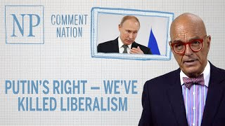 Comment Nation: Putin's right — we've killed liberalism