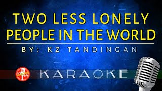 (KARAOKE) TWO LESS LONELY PEOPLE IN THE WORLD - KZ TANDINGAN