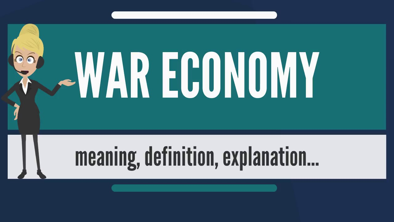 What Is War Economy What Does War Economy Mean War Economy Meaning