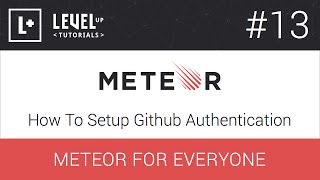 Meteor For Everyone Tutorial #13 - How To Setup Github Authentication