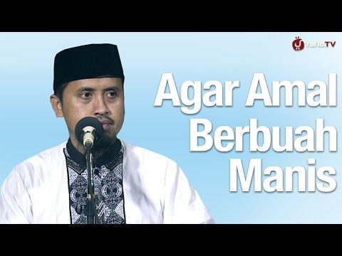 Kajian Islam: Agar Amalan Berbuah Manis - Ustadz Abdullah Zaen, M.A.
