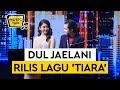 Lagu Tiara, Bukti Kekaguman Dul Jaelani kepada Tiara Idol