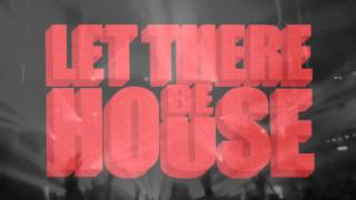 LET THERE BE HOUSE 03-10-2014
