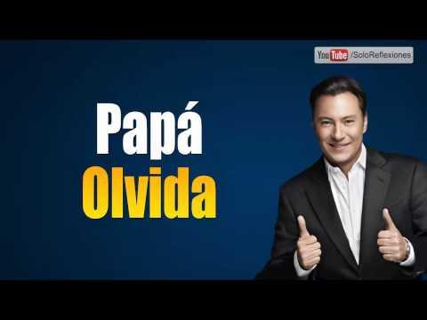 Mariano Osorio - Papa Olvida - Reflexiones para ti y para mi