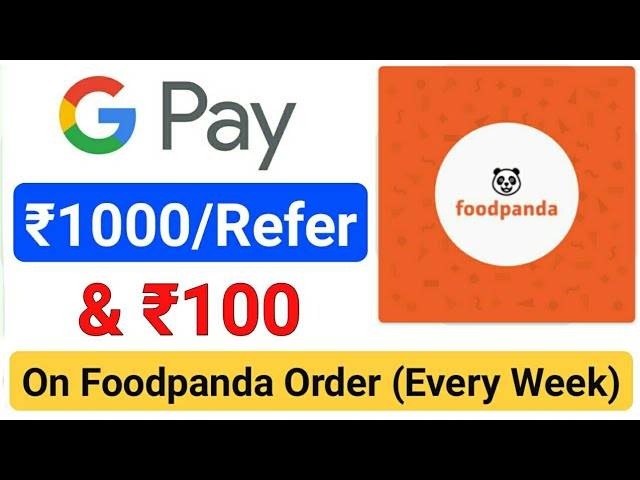 [Loot] GooglePay Upto ₹1000/Refer & ₹100 When You Order Food On Foodpanda || GooglePay Foodpanda