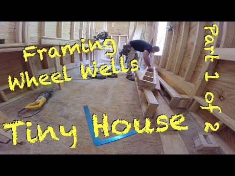 tiny house framing the wheel wells part 1 of 2 - Tiny House Framing 2