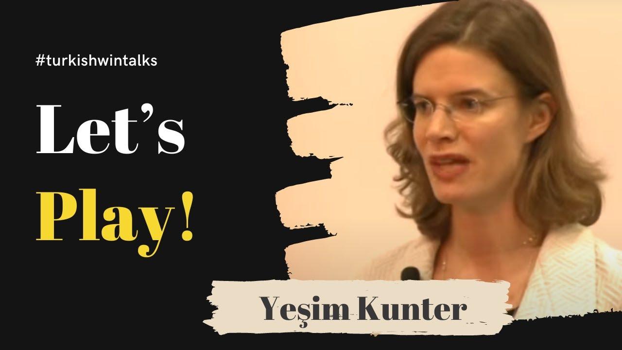 Yeşim Kunter | Let's Play!