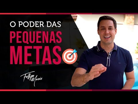 O PODER DAS PEQUENAS METAS | Fellipe Morais