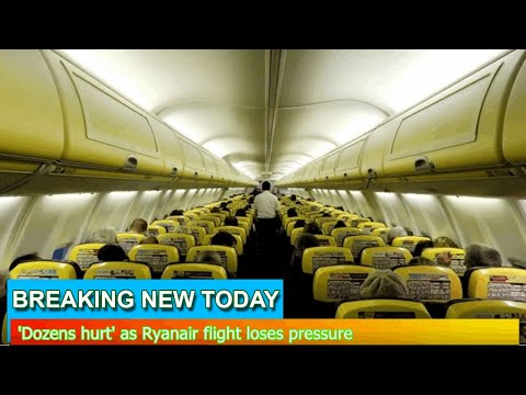 Breaking News - 'Dozens hurt' as Ryanair flight loses pressure