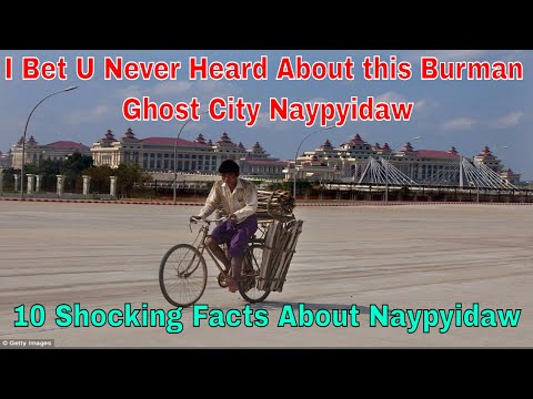 10 Shocking Facts About Burman Capital Ghost City Naypyidaw