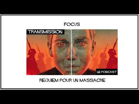 TRANSMISSION # FOCUS : REQUIEM POUR UN MASSACRE