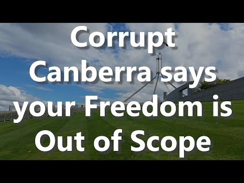 Corrupt Canberra Says Your Freedom Is Out Of Scope