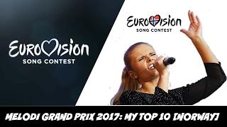 ESC 2017   Norway   Melodi Grand Prix 2017   My top 10