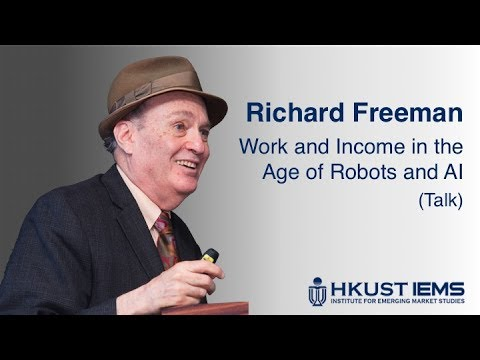 Work and Income in the Age of Robtos and AI by Richard Freeman (Talk)