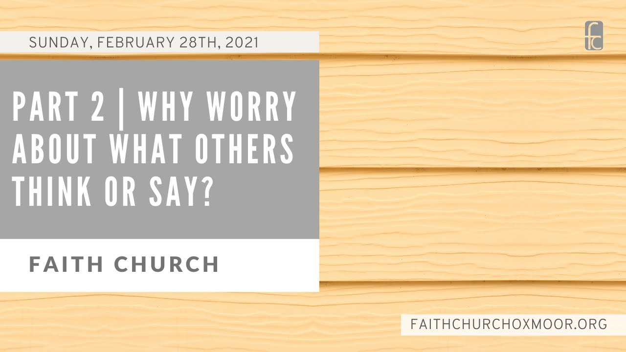 Faith Church: PART 2 | Why Worry What Others Say or Think?