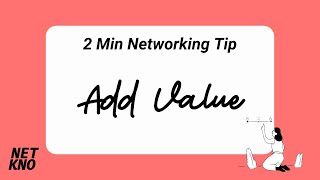 2 Min Networking Tip: Add Value