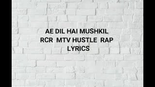 AE DIL HAI MUSHKIL | LYRICS | RCR | MTV HUSTLE | RAP | SONG LYRICSZONE |