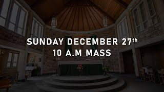 Sunday December 27 | Feast of the Holy Family | 10 AM Mass