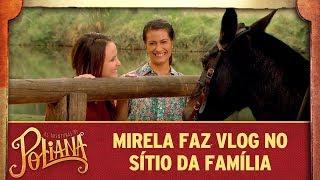 Mirela faz vlog no sítio da família | As Aventuras de Poliana