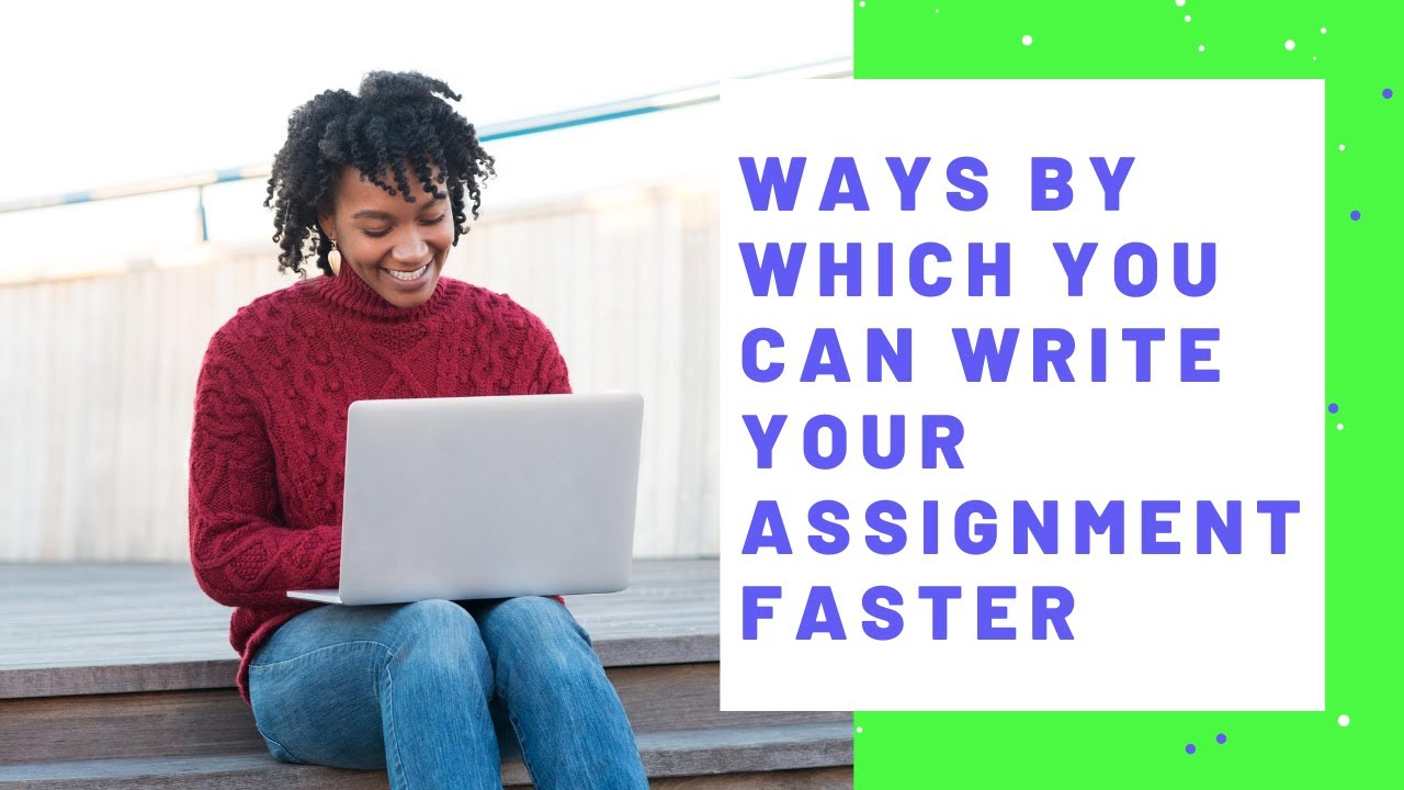 Ways By Which You Can Write Your Assignment Faster | Assignment Writing Help | Total Assignment Help - YouTube