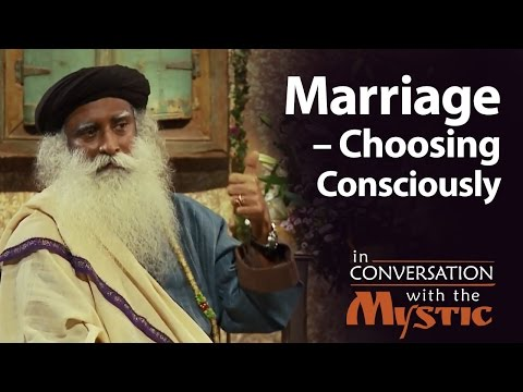 Sadhguru on Marriage – Choosing Consciously