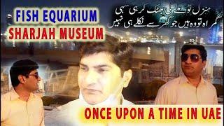 (VLOG-1) [NICE PLACE FISH AQUARIUM & MUSEUM SHARJAH] ENJOY WITH FAMILY]