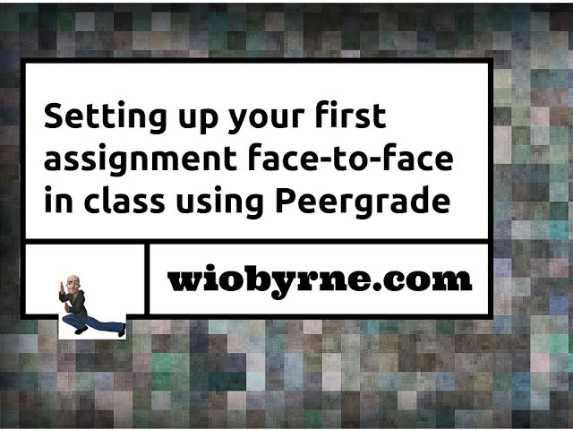 Setting up your first assignment face-to-face in class using Peergrade