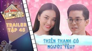 Gia đình sô - bít| Trailer tập 45: Được nam thần tỏ tình, Thiên Thanh bất ngờ có tình yêu đầu đời?