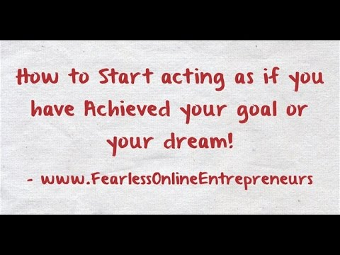 How To Start Acting As If You have already Achieved your Goal