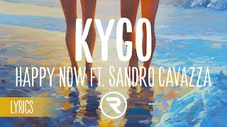 Kygo - Happy Now ft. Sandro Cavazza (Lyrics / Lyric Mp3)
