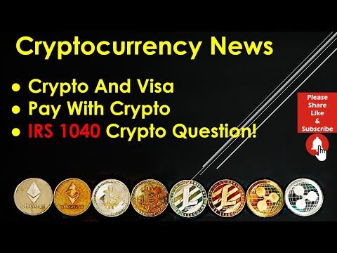 #Cryptocurrency News – Crypto And Visa; Pay With Crypto; IRS 1040 Crypto Question!