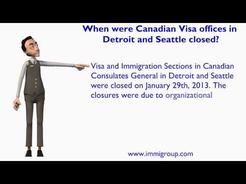 When were Canadian Visa offices in Detroit and Seattle closed?