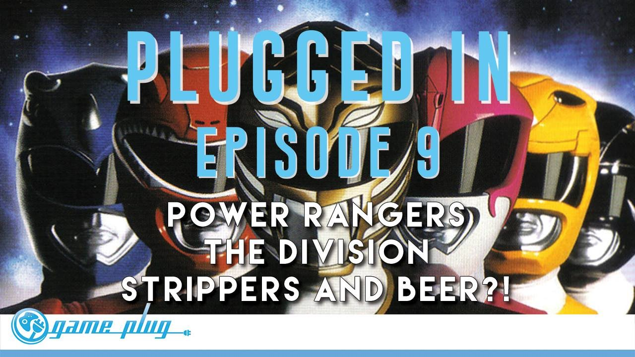 Plugged In E09 Rangers The Division Beta Strippers Instinct