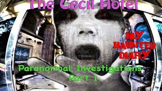 CECIL HOTEL REAL Scary Moments on Film  P1 MY HAUNTED DIARY paranormal