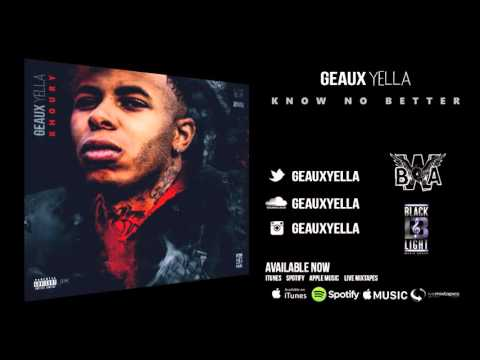 Geaux Yella -  Know no better (Official Audio)