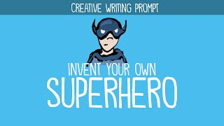 Creative Writing Idea: Invent Your Own Superhero