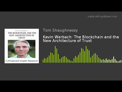 Kevin Werbach: The Blockchain and the New Architecture of Trust