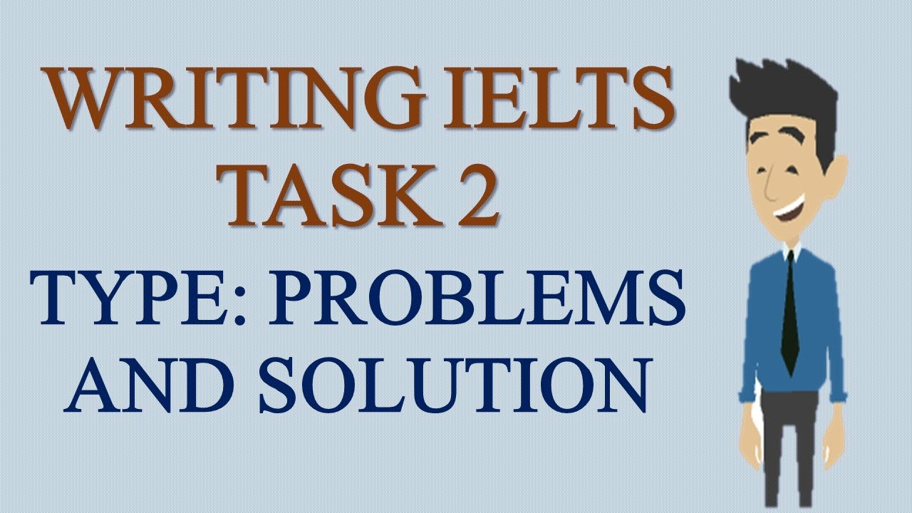 IELTS Academic Writing Task 2 Type PROBLEMS And SOLUTIONS ACADEMIC WRITING TASK